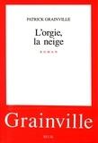 Patrick Grainville - L'orgie, la neige.