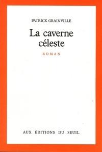 Patrick Grainville - La Caverne céleste.