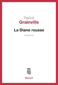 Patrick Grainville - La Diane rousse.