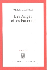 Patrick Grainville - Les Anges et les Faucons.