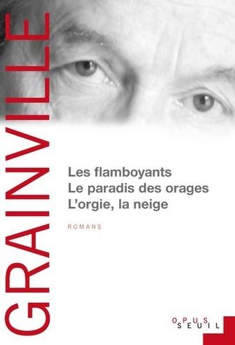 Patrick Grainville - Les Flamboyants ; Le Paradis des orages ; L'Orgie, la Neige.
