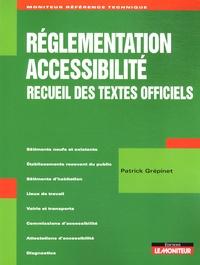 Patrick Grépinet - Réglementation accessibilité - Recueil des textes officiels.
