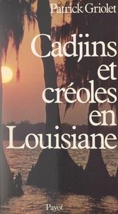 Patrick Griolet - Cadjins et Créoles en Louisiane - Histoire et survivance d'une francophonie.