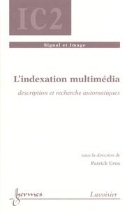 Patrick Gros - L'indexation multimédia - Description et recherche automatiques.