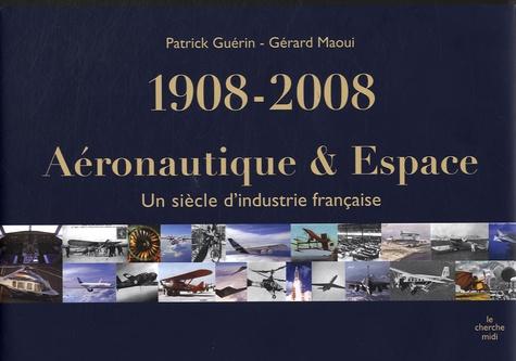 Patrick Guérin et Gérard Maoui - Aéronautique & Espace 1908-2008 - Un siècle d'industrie française.