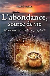 Patrick Guérin - L'abondance, source de vie - 43 charmes et rituels de propspérité.