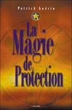 Patrick Guérin - La magie de protection.