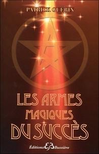 Patrick Guérin - Les armes magiques du succès.
