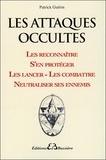 Patrick Guérin - Les attaques occultes - Les reconnaître, s'en protéger, les lancer et les combattre, neutraliser ses ennemis.