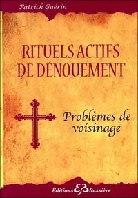 Patrick Guérin - Rituels actifs de dénouement, problèmes de voisinage.