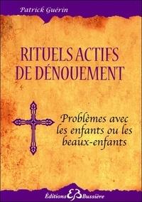 Patrick Guérin - Rituels actifs de dénouement - Problèmes avec les enfants et beaux-enfants.