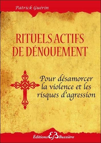Patrick Guérin - Rituels actifs de dénouement - Pour se protéger des agressions de toute sorte.