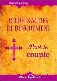 Patrick Guérin - Rituels actifs de dénouement - Pour tout problème de couple.