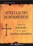 Patrick Guérin - Rituels actifs de dénouement - Contre l'énergie des gens malintentionnés.