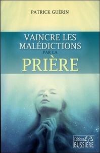 Patrick Guérin - Vaincre les malédictions par la prière.