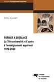 Patrick Guillemet - Former à distance - La Télé-université et l'accès à l'enseignement supérieur, 1972-2006.