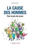 Patrick Guillot - La cause des hommes - Pour la paix des sexes.