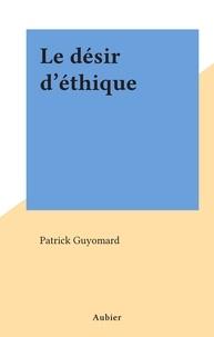 Patrick Guyomard - Le désir d'éthique.