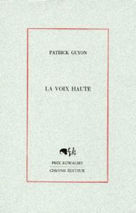 Patrick Guyon - La voix haute.