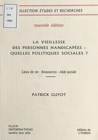 Patrick Guyot - LA VIEILLESSE DES PERSONNES HANDICAPEES : QUELLES POLITIQUES SOCIALES ? Lieux de vie-Ressources-Aides sociales.