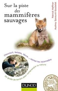 Patrick Haffner et Audrey Savouré-Soubelet - Sur la piste des mammifères sauvages - Chevreuil, belette, lièvre..., sachez les reconnaître.