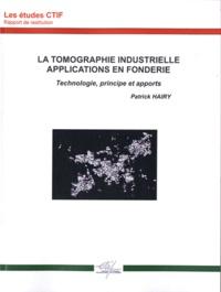 Patrick Hairy - La tomographie industrielle, applications en fonderie - Technologie, principe et apports.