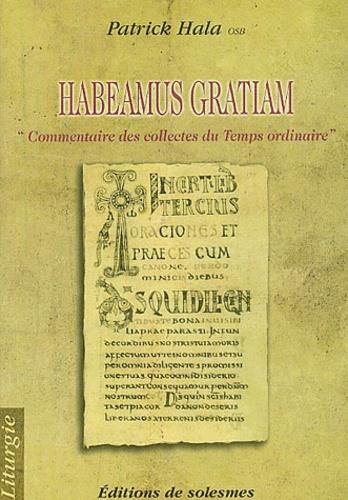 Patrick Hala - Habeamus Gratiam. - Commentaire des collectes du Temps ordinaire.