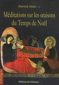 Patrick Hala - Méditations sur les oraisons du temps de Noël.