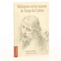 Patrick Hala - Méditations sur les oraisons du temps du Carême.