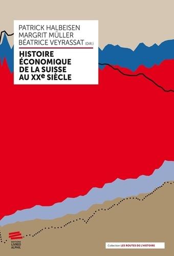 Patrick Halbeisen et Margrit Müller - Histoire économique de la Suisse au XXe siècle.