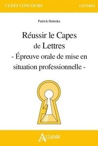 Patrick Haluska - Réussir le CAPES de Lettres - Epreuve orale de mise en situation professionnelle.