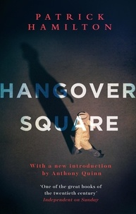 Patrick Hamilton et Anthony Quinn - Hangover Square.