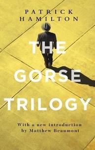 Patrick Hamilton et Matthew Beaumont - The Gorse Trilogy.