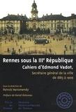 Patrick Harismendy - Rennes sous la IIIe République - Cahiers d'Edmond Vadot, secrétaire général de la ville de 1885 à 1909.