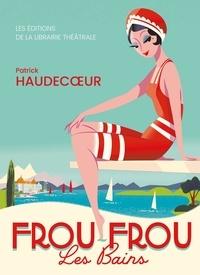 Patrick Haudecoeur - Frou-Frou les Bains.