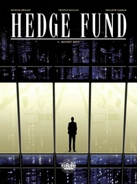 Patrick Hénaff et Philippe Sabbah - Hedge Fund - Volume 1 - Money Men.