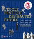 Patrick Henriet - L'Ecole pratique des hautes études - Invention, érudition, innovation, de 1868 à nos jours.