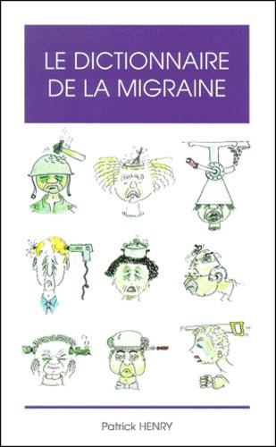 Patrick Henry - Le dictionnaire de la migraine.