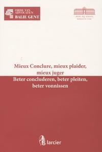 Patrick Henry et Véronique d' Huart - Mieux conclure, mieux plaider, mieux juger - Beter concluderen, beter pleiten, beter vonnissen.