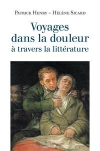 Patrick Henry et Hélène Sicard - Voyages dans la douleur à travers la littérature.