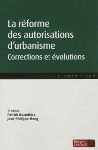 Patrick Hocreitère et Jean-Philippe Meng - La réforme des autorisations d'urbanisme - Corrections et évolutions.