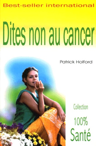 Patrick Holford - Dites non au cancer.