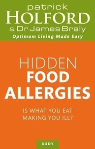 Patrick Holford et James Braly - Hidden Food Allergies - Is what you eat making you ill?.