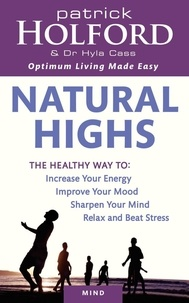 Patrick Holford et Hyla Cass - Natural Highs - The healthy way to increase your energy, improve your mood, sharpen your mind, relax and beat stress.
