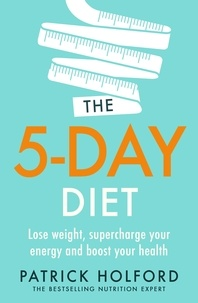 Patrick Holford - The 5-Day Diet - Lose weight, supercharge your energy and reboot your health.