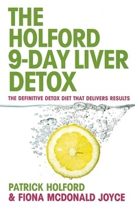 Patrick Holford et Fiona McDonald Joyce - The 9-Day Liver Detox - The definitive detox diet that delivers results.