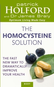 Patrick Holford et James Braly - The Homocysteine Solution - The fast new way to dramatically improve your health.