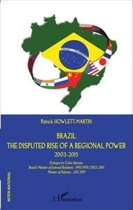 Patrick Howlett-Martin - Brazil - The disputed rise of a regional power 2003-2015.