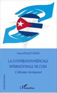 Patrick Howlett-Martin - La coopération médicale internationale de Cuba - L'altruisme récompensé.