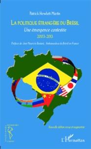 Patrick Howlett-Martin - Politique étrangère du Brésil - Une émergence contestée 2003-2013.